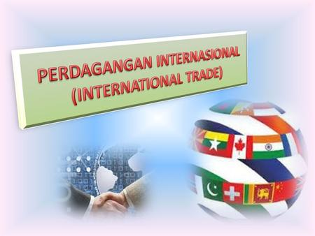 PERDAGANGAN INTERNASIONAL (INTERNATIONAL TRADE)