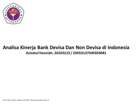 Analisa Kinerja Bank Devisa Dan Non Devisa di Indonesia Azizatul Hosniah. 20205213 / 20053137340350081 for further detail, please visit http://library.gunadarma.ac.id.