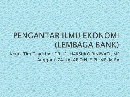 Ketua Tim Teaching: DR. IR. HARSUKO RINIWATI, MP Anggota: ZAINALABIDIN, S.Pi, MP, M.BA.
