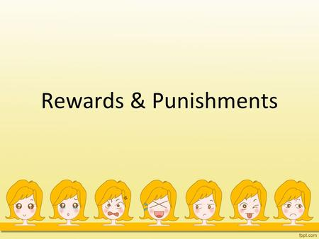 Rewards & Punishments.