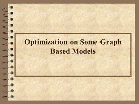 Optimization on Some Graph Based Models. Graph G ( V, E )