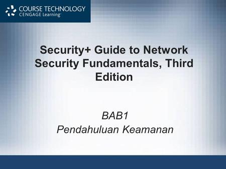 Security+ Guide to Network Security Fundamentals, Third Edition BAB1 Pendahuluan Keamanan.