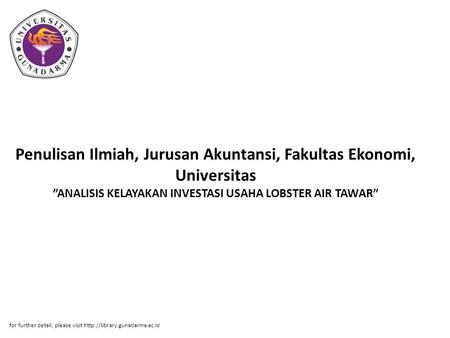 "Penulisan Ilmiah, Jurusan Akuntansi, Fakultas Ekonomi, Universitas ""ANALISIS KELAYAKAN INVESTASI USAHA LOBSTER AIR TAWAR"" for further detail, please visit."