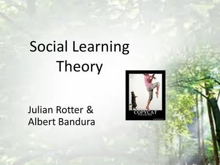 Social Learning Theory Julian Rotter & Albert Bandura.