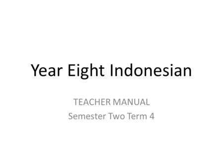 Year Eight Indonesian TEACHER MANUAL Semester Two Term 4.