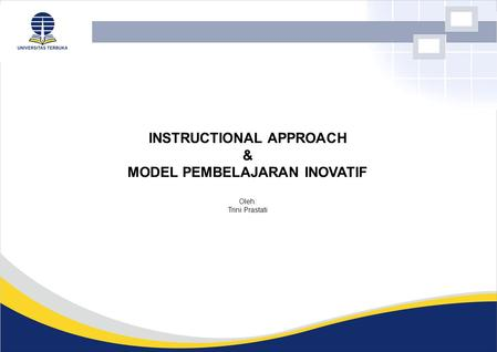 INSTRUCTIONAL APPROACH & MODEL PEMBELAJARAN INOVATIF Oleh: Trini Prastati.