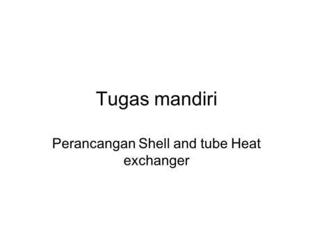 Perancangan Shell and tube Heat exchanger