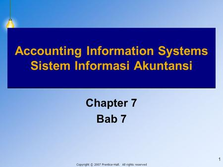 Copyright © 2007 Prentice-Hall. All rights reserved 1 Accounting Information Systems Sistem Informasi Akuntansi Chapter 7 Bab 7.