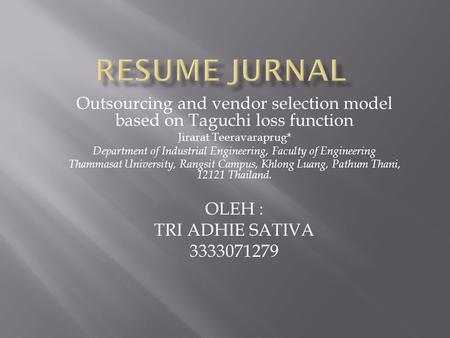 Outsourcing and vendor selection model based on Taguchi loss function Jirarat Teeravaraprug* Department of Industrial Engineering, Faculty of Engineering.