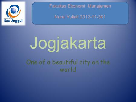 Fakultas Ekonomi Manajemen Nurul Yuliati 2012-11-361 Jogjakarta One of a beautiful city on the world.