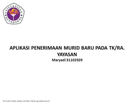 APLIKASI PENERIMAAN MURID BARU PADA TK/RA. YAYASAN Maryadi 31102929 for further detail, please visit