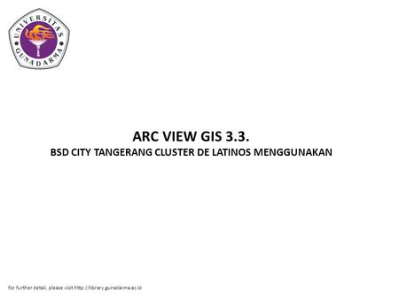ARC VIEW GIS 3.3. BSD CITY TANGERANG CLUSTER DE LATINOS MENGGUNAKAN for further detail, please visit