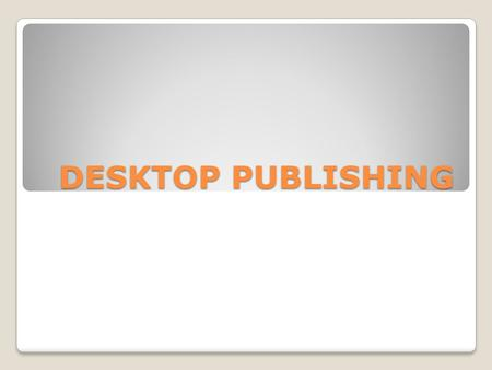 DESKTOP PUBLISHING. warming up Desktop Publishing  Look at the illustration on page 49  Answer the following questions: 1) What types of files are combined.