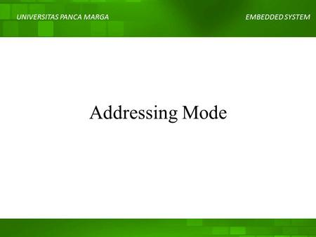 UNIVERSITAS PANCA MARGAEMBEDDED SYSTEM Addressing Mode.