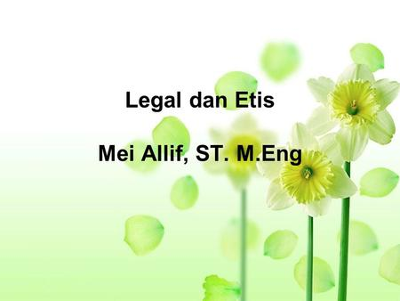 Legal dan Etis Mei Allif, ST. M.Eng