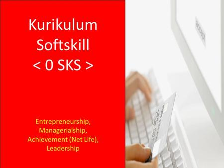 Kurikulum Softskill Entrepreneurship, Managerialship, Achievement (Net Life), Leadership.