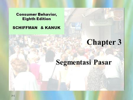 3-1 Chapter 3 Consumer Behavior, Eighth Edition Consumer Behavior, Eighth Edition SCHIFFMAN & KANUK Segmentasi Pasar.