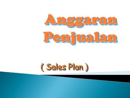 ( Sales Plan ). Advertising Plan Selling Expense Plan Marketing Plan Volume Harga per unit Wilayah Aktivitas yang direncanakan untuk promosi & distribusi.
