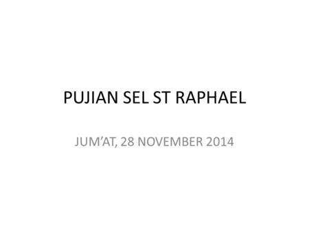 PUJIAN SEL ST RAPHAEL JUM'AT, 28 NOVEMBER 2014.