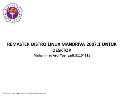 REMASTER DISTRO LINUX MANDRIVA 2007.1 UNTUK DESKTOP Muhammad Asef Yusriyadi. 31104131 for further detail, please visit