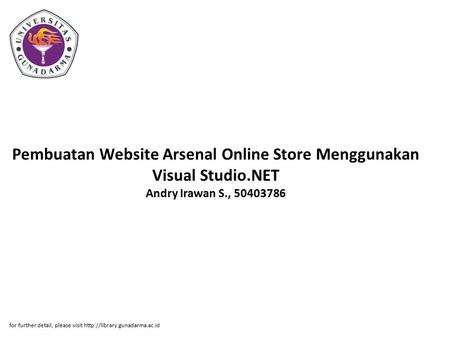Pembuatan Website Arsenal Online Store Menggunakan Visual Studio.NET Andry Irawan S., 50403786 for further detail, please visit