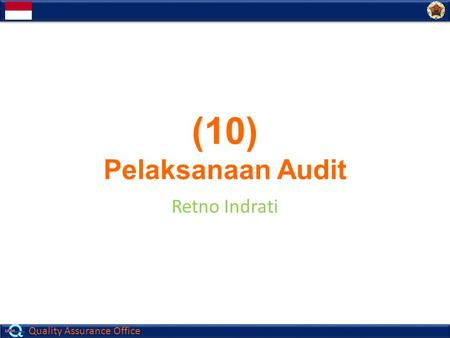 Quality Assurance Office (10) Pelaksanaan Audit Retno Indrati.