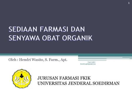 Oleh : Hendri Wasito, S. Farm., Apt. JURUSAN FARMASI FKIK UNIVERSITAS JENDERAL SOEDIRMAN 1 Copy right :
