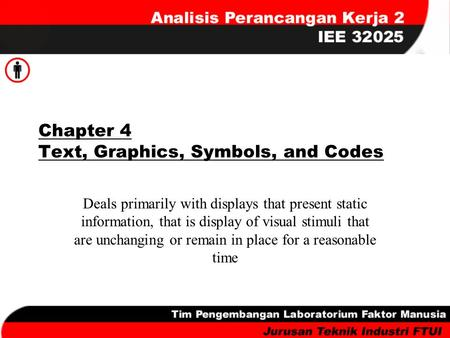 Chapter 4 Text, Graphics, Symbols, and Codes Deals primarily with displays that present static information, that is display of visual stimuli that are.