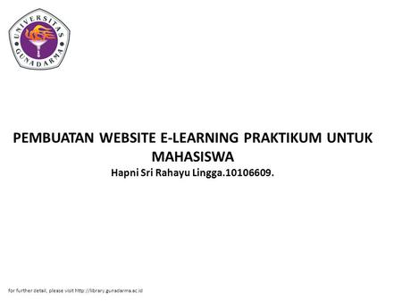 PEMBUATAN WEBSITE E-LEARNING PRAKTIKUM UNTUK MAHASISWA Hapni Sri Rahayu Lingga.10106609. for further detail, please visit http://library.gunadarma.ac.id.