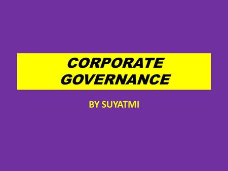 CORPORATE GOVERNANCE BY SUYATMI.