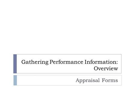 Gathering Performance Information: Overview Appraisal Forms.