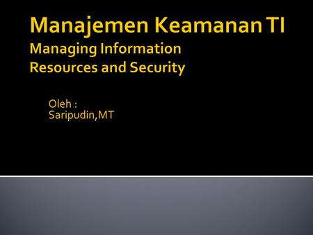 Oleh : Saripudin,MT.  After studying this chapter, you will be able to:  Recognize the difficulties in managing information resources.  Understand.