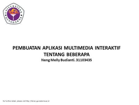PEMBUATAN APLIKASI MULTIMEDIA INTERAKTIF TENTANG BEBERAPA Neng Melly Budianti. 31103435 for further detail, please visit