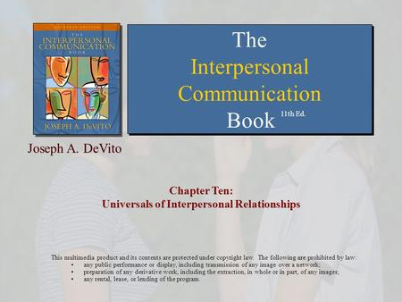 Chapter Ten: Universals of Interpersonal Relationships This multimedia product and its contents are protected under copyright law. The following are prohibited.