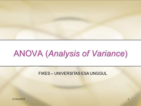 1 ANOVA (Analysis of Variance) FIKES – UNIVERSITAS ESA UNGGUL 11/04/2015.