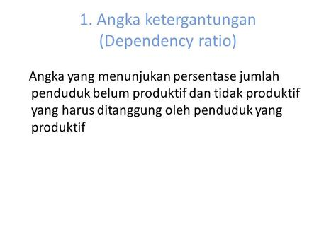 1. Angka ketergantungan (Dependency ratio)