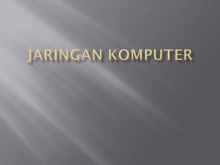 Jaringan Komputer  Sharing resource (data, printer, dll)  Efisiensi waktu  Efisiensi tempat  Effisiensi dana.