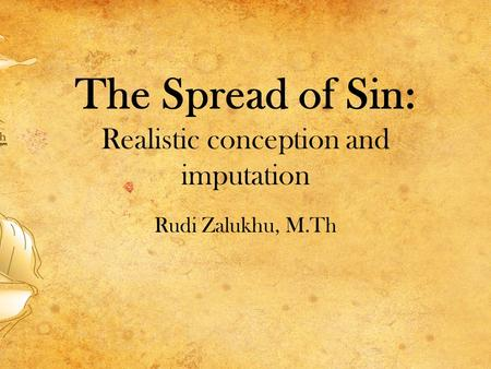 The Spread of Sin: Realistic conception and imputation Rudi Zalukhu, M.Th.