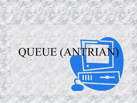 QUEUE (ANTRIAN).