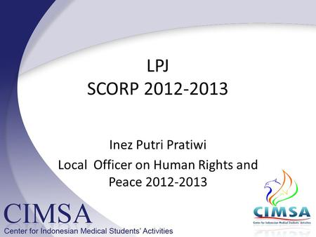 LPJ SCORP 2012-2013 Inez Putri Pratiwi Local Officer on Human Rights and Peace 2012-2013.