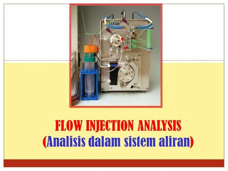 FLOW INJECTION ANALYSIS (Analisis dalam sistem aliran)