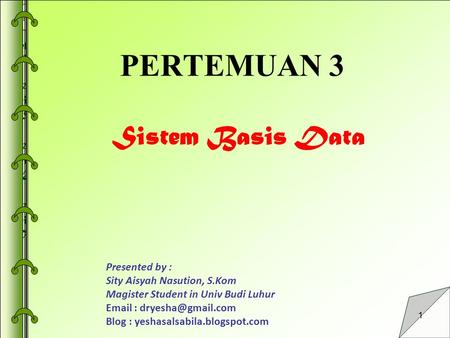 PERTEMUAN 3 Sistem Basis Data Presented by :