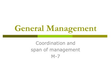General Management Coordination and span of management M-7.