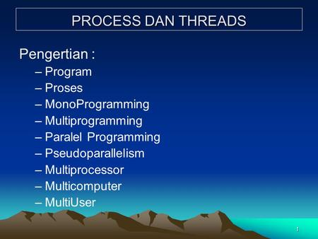 PROCESS DAN THREADS Pengertian : Program Proses MonoProgramming