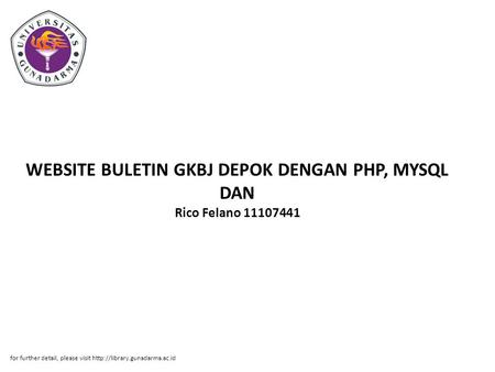 WEBSITE BULETIN GKBJ DEPOK DENGAN PHP, MYSQL DAN Rico Felano 11107441 for further detail, please visit