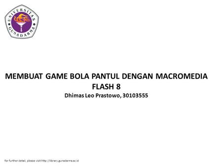 MEMBUAT GAME BOLA PANTUL DENGAN MACROMEDIA FLASH 8 Dhimas Leo Prastowo, 30103555 for further detail, please visit http://library.gunadarma.ac.id.