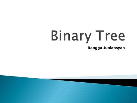 Binary Tree Rangga Juniansyah.