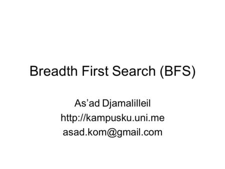Breadth First Search (BFS) As'ad Djamalilleil