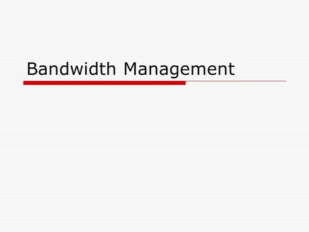 Bandwidth Management.