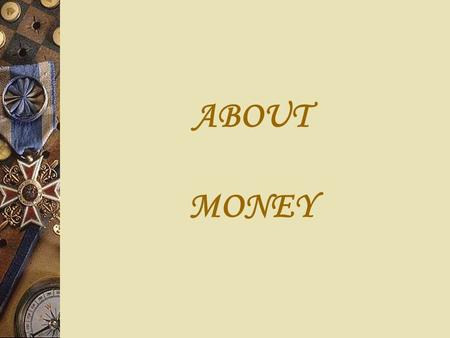ABOUT MONEY. WITH MONEY YOU CAN BUY A HOUSE BUT NOT A HOME.
